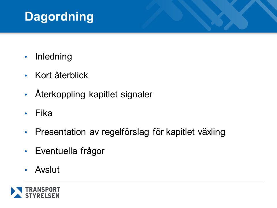 Dagordning Inledning Kort återblick Återkoppling kapitlet signaler Fika Presentation av regelförslag för kapitlet växling Eventuella frågor Avslut