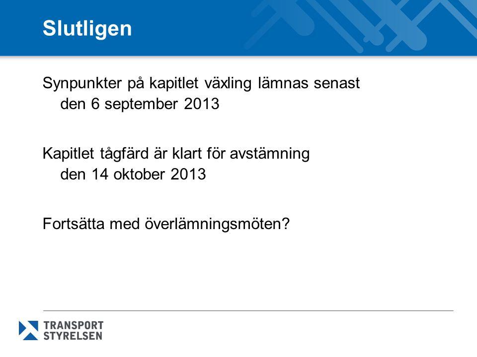 Slutligen Synpunkter på kapitlet växling lämnas senast den 6 september 2013 Kapitlet tågfärd är klart för avstämning den 14 oktober 2013 Fortsätta med överlämningsmöten