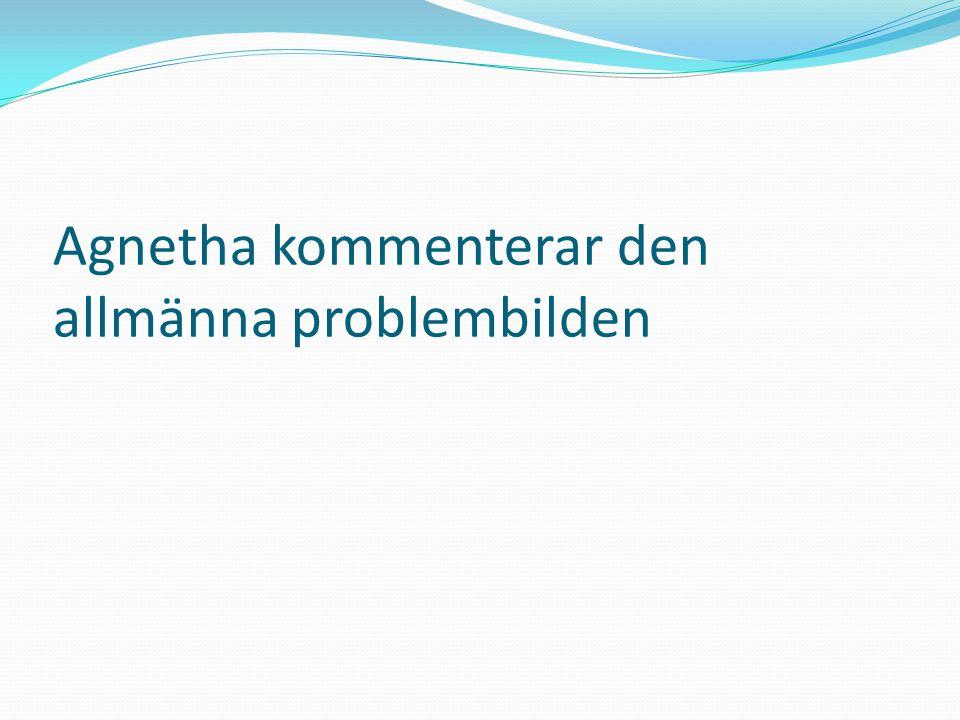 Agnetha kommenterar den allmänna problembilden