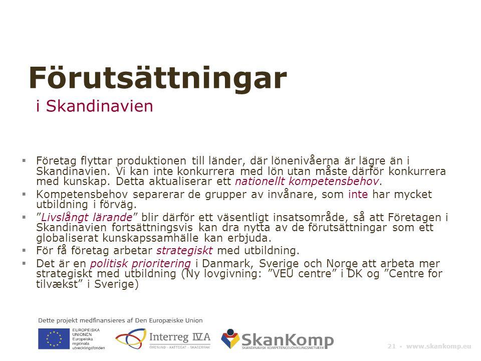21 ▪ www.skankomp.eu  Företag flyttar produktionen till länder, där lönenivåerna är lägre än i Skandinavien. Vi kan inte konkurrera med lön utan måst