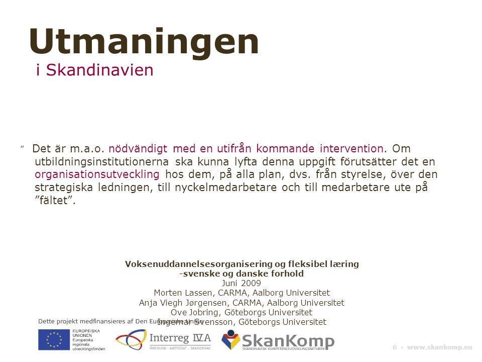 """6 ▪ www.skankomp.eu """" Det är m.a.o. nödvändigt med en utifrån kommande intervention. Om utbildningsinstitutionerna ska kunna lyfta denna uppgift förut"""