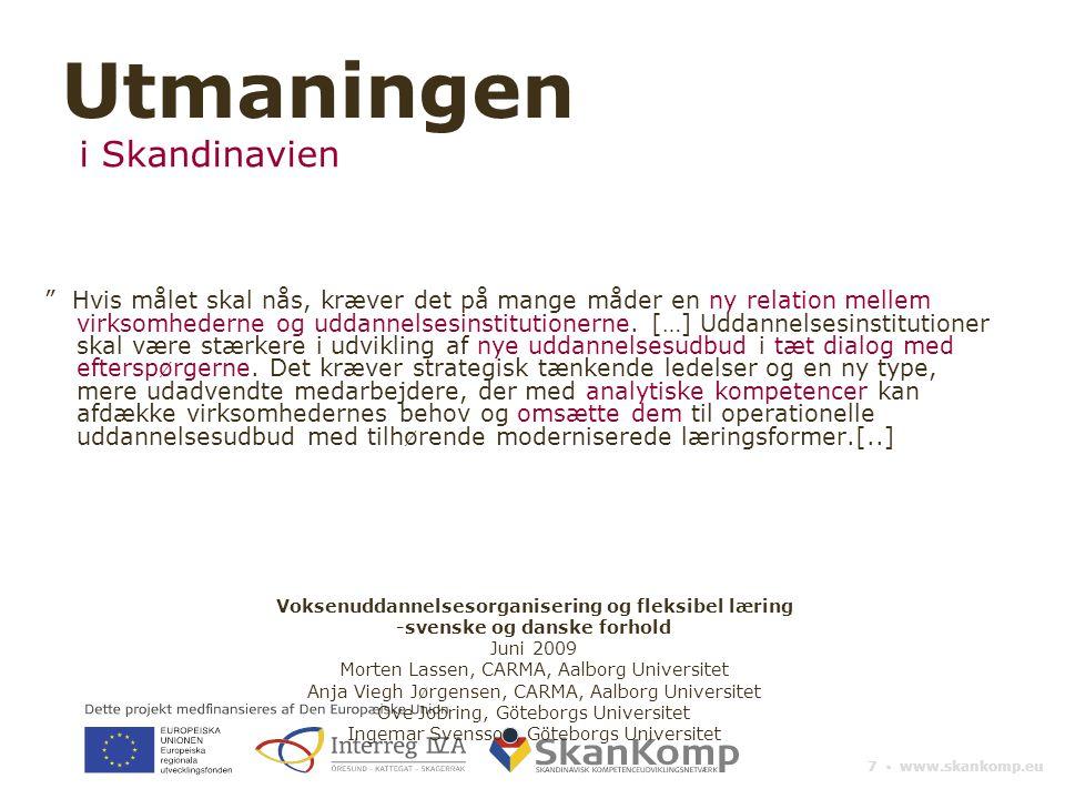 """7 ▪ www.skankomp.eu """" Hvis målet skal nås, kræver det på mange måder en ny relation mellem virksomhederne og uddannelsesinstitutionerne. […] Uddannels"""