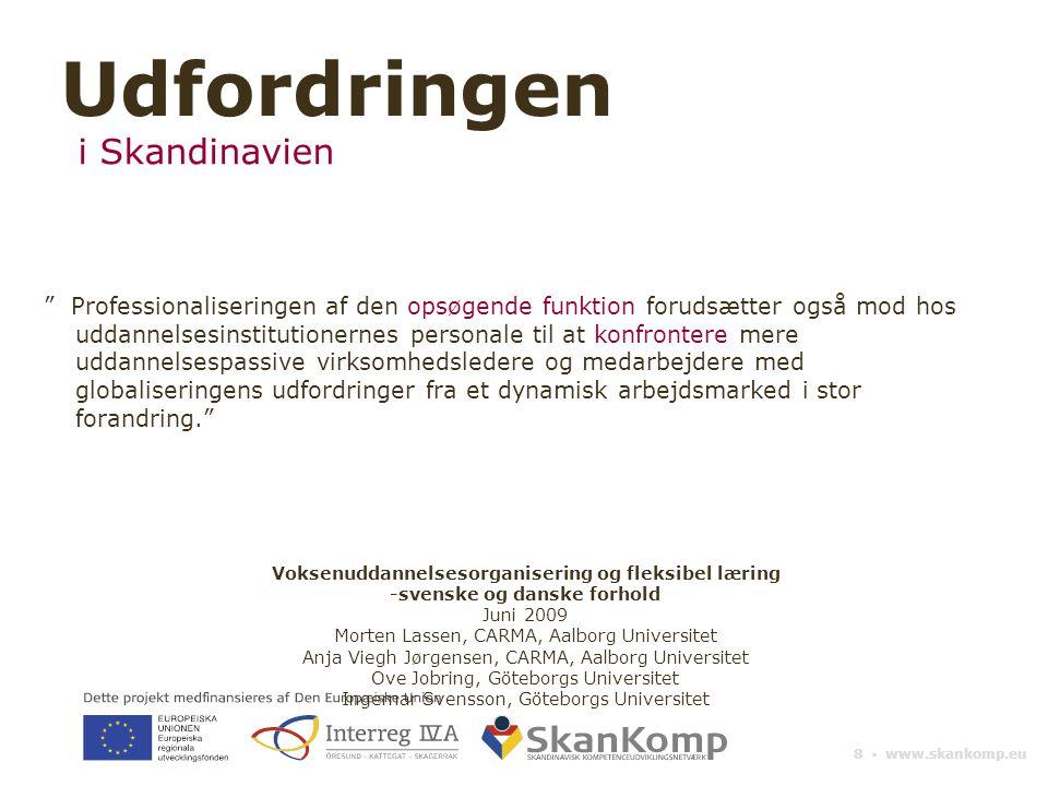 """8 ▪ www.skankomp.eu """" Professionaliseringen af den opsøgende funktion forudsætter også mod hos uddannelsesinstitutionernes personale til at konfronter"""