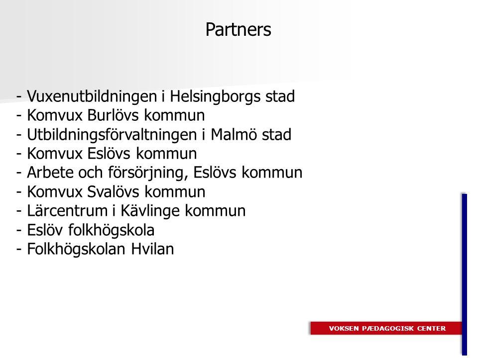 VOKSEN PÆDAGOGISK CENTER Partners - Vuxenutbildningen i Helsingborgs stad - Komvux Burlövs kommun - Utbildningsförvaltningen i Malmö stad - Komvux Eslövs kommun - Arbete och försörjning, Eslövs kommun - Komvux Svalövs kommun - Lärcentrum i Kävlinge kommun - Eslöv folkhögskola - Folkhögskolan Hvilan