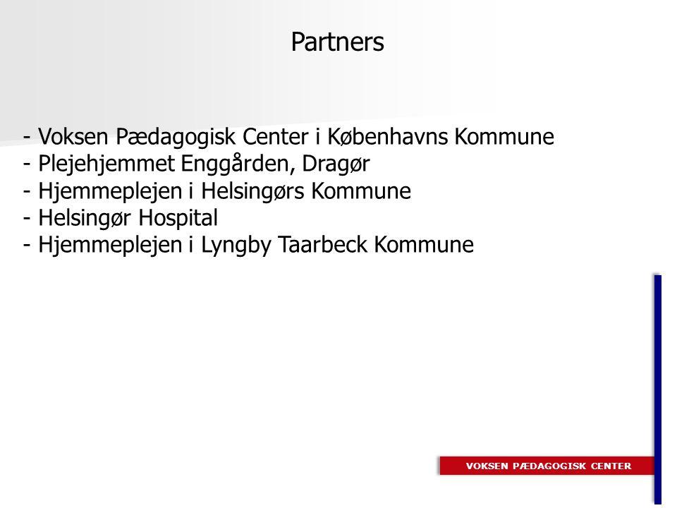 VOKSEN PÆDAGOGISK CENTER Partners - Voksen Pædagogisk Center i Københavns Kommune - Plejehjemmet Enggården, Dragør - Hjemmeplejen i Helsingørs Kommune - Helsingør Hospital - Hjemmeplejen i Lyngby Taarbeck Kommune