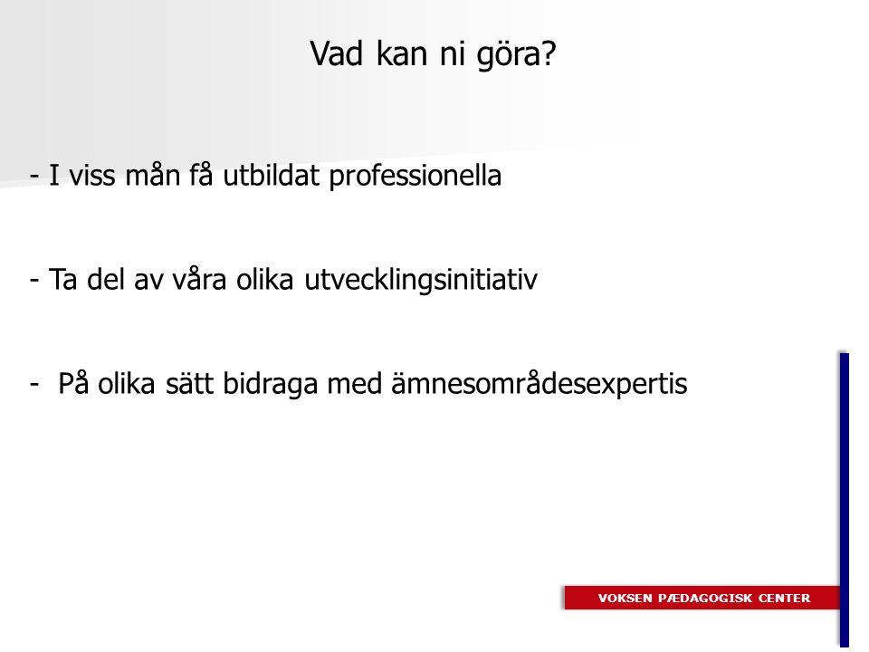 VOKSEN PÆDAGOGISK CENTER Presentationer, material från undersökningar, rapporter etc.