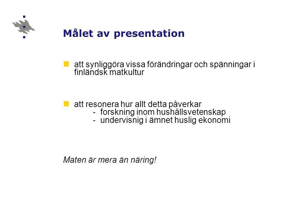 Målet av presentation att synliggöra vissa förändringar och spänningar i finländsk matkultur att resonera hur allt detta påverkar - forskning inom hushållsvetenskap - undervisnig i ämnet huslig ekonomi Maten är mera än näring!