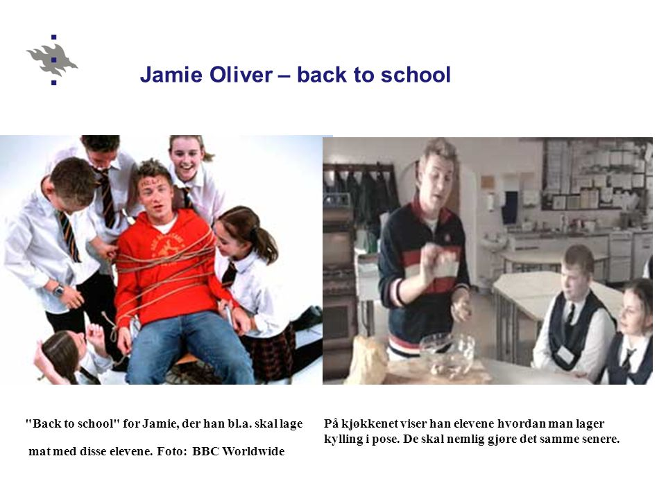 Jamie Oliver – back to school Back to school for Jamie, der han bl.a.
