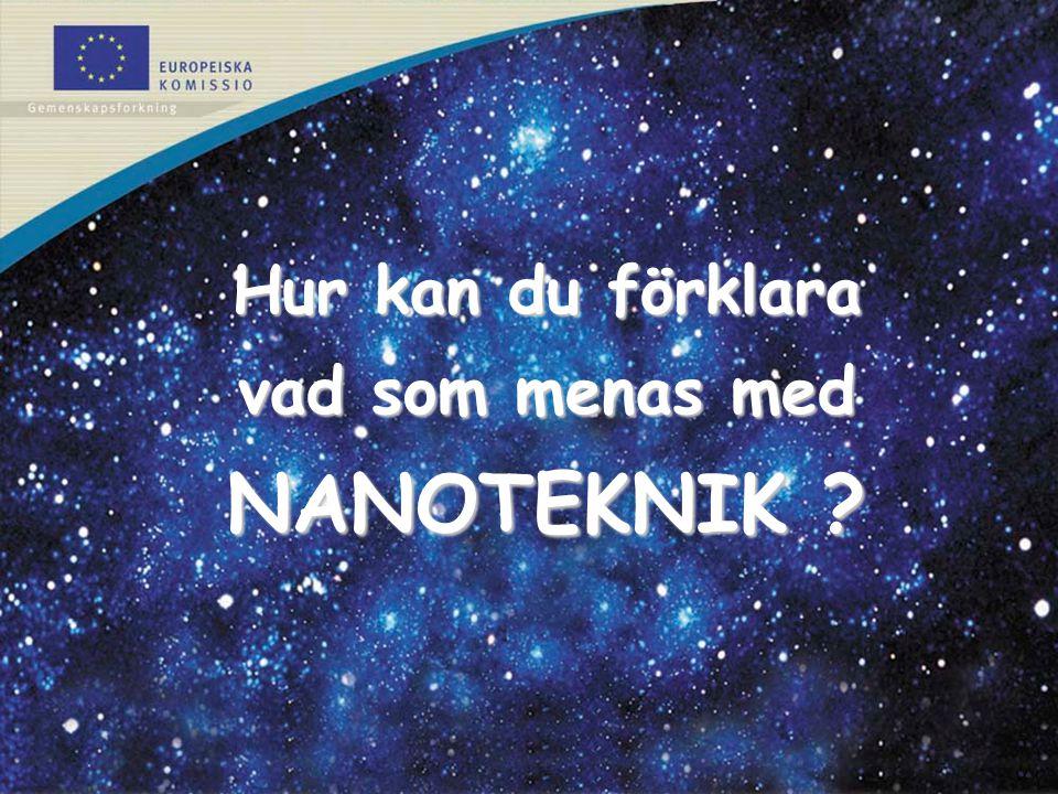 Hur kan du förklara vad som menas med NANOTEKNIK ?