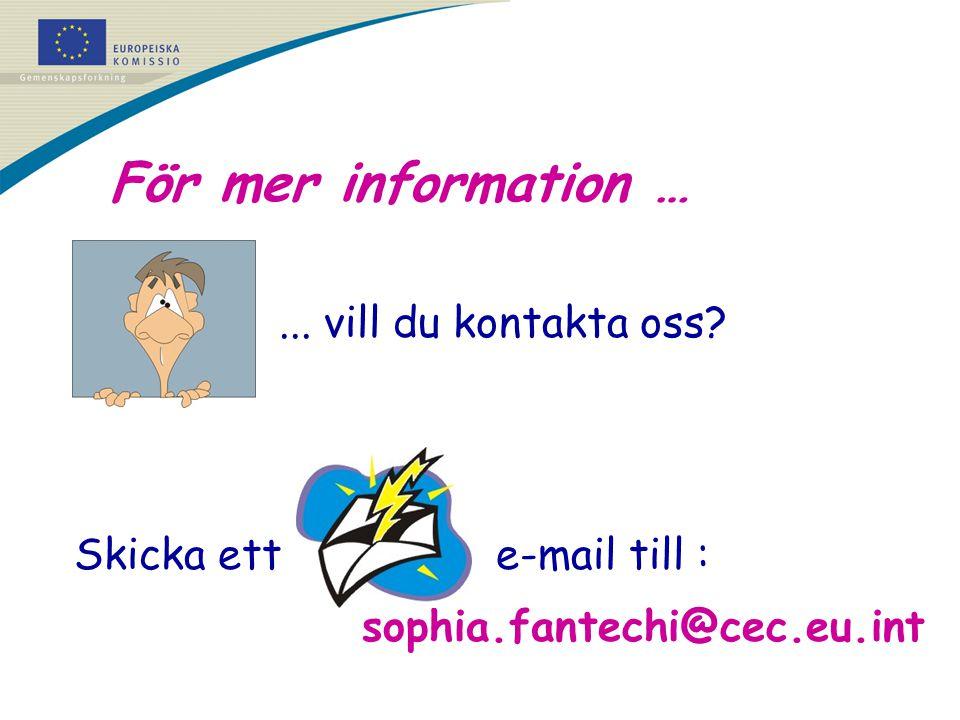För mer information …... vill du kontakta oss? Skicka ett e-mail till : sophia.fantechi@cec.eu.int