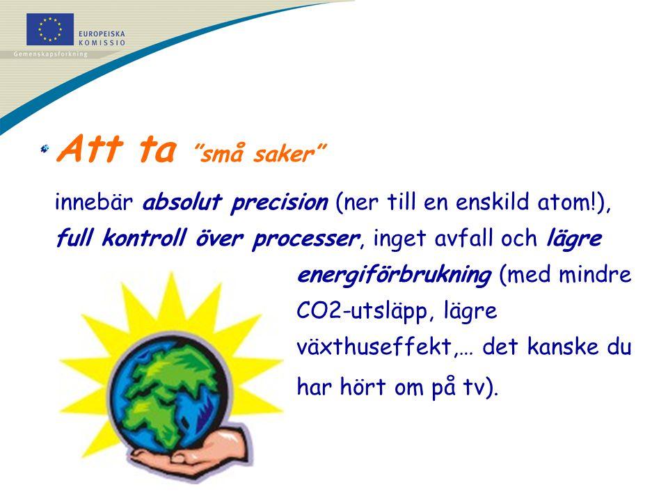 """Att ta """"små saker"""" innebär absolut precision (ner till en enskild atom!), full kontroll över processer, inget avfall och lägre energiförbrukning (med"""