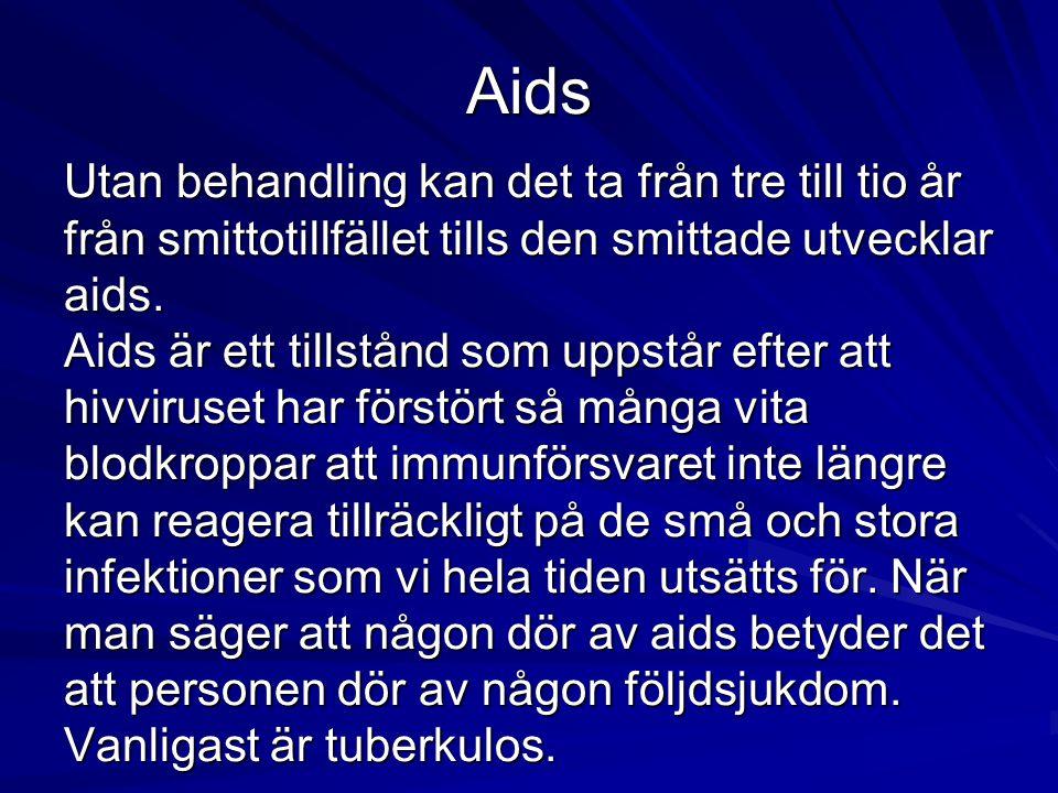 Aids Utan behandling kan det ta från tre till tio år från smittotillfället tills den smittade utvecklar aids. Aids är ett tillstånd som uppstår efter