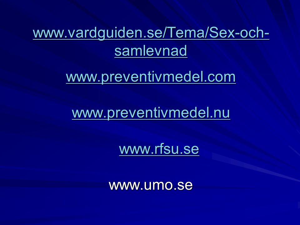 Källor www.vardguiden.se/Tema/Sex-och- samlevnad www.preventivmedel.com www.preventivmedel.nu www.rfsu.se www.umo.se www.vardguiden.se/Tema/Sex-och- s