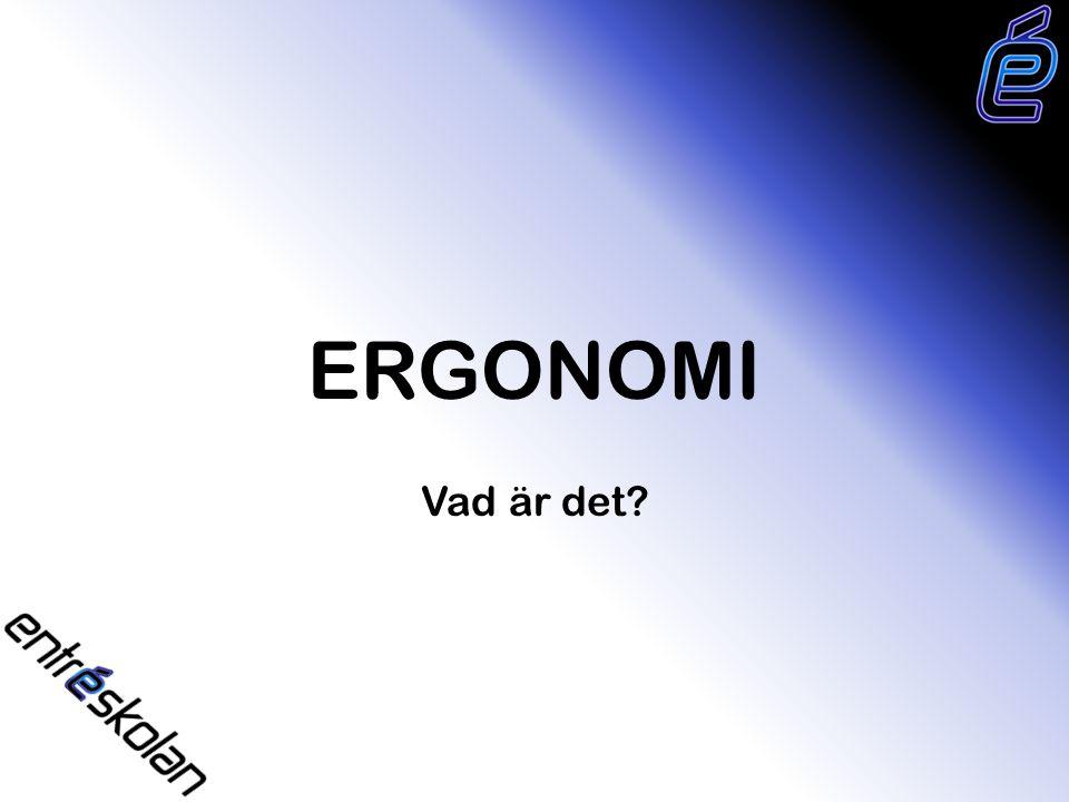 Vad är Ergonomi och vad kan du som elev tjäna på att lära dig om detta.