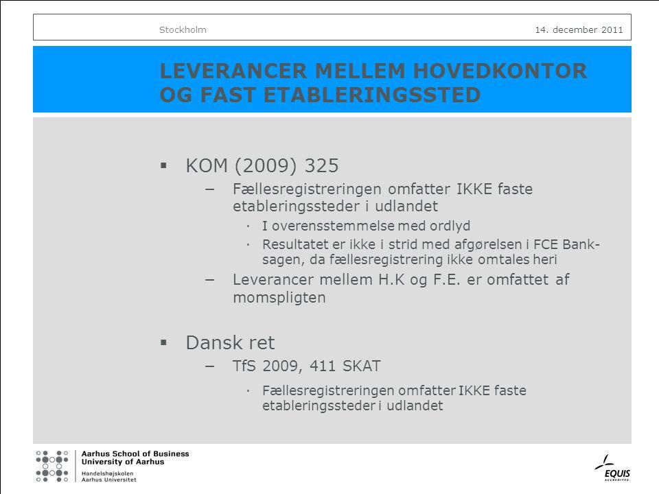 LEVERANCER MELLEM HOVEDKONTOR OG FAST ETABLERINGSSTED  KOM (2009) 325 −Fællesregistreringen omfatter IKKE faste etableringssteder i udlandet ·I overensstemmelse med ordlyd ·Resultatet er ikke i strid med afgørelsen i FCE Bank- sagen, da fællesregistrering ikke omtales heri −Leverancer mellem H.K og F.E.