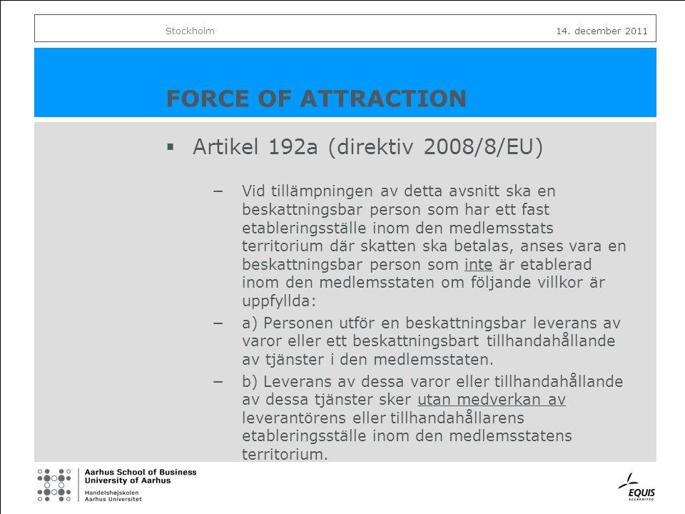 FORCE OF ATTRACTION  Artikel 192a (direktiv 2008/8/EU) −Vid tillämpningen av detta avsnitt ska en beskattningsbar person som har ett fast etableringsställe inom den medlemsstats territorium där skatten ska betalas, anses vara en beskattningsbar person som inte är etablerad inom den medlemsstaten om följande villkor är uppfyllda: −a) Personen utför en beskattningsbar leverans av varor eller ett beskattningsbart tillhandahållande av tjänster i den medlemsstaten.