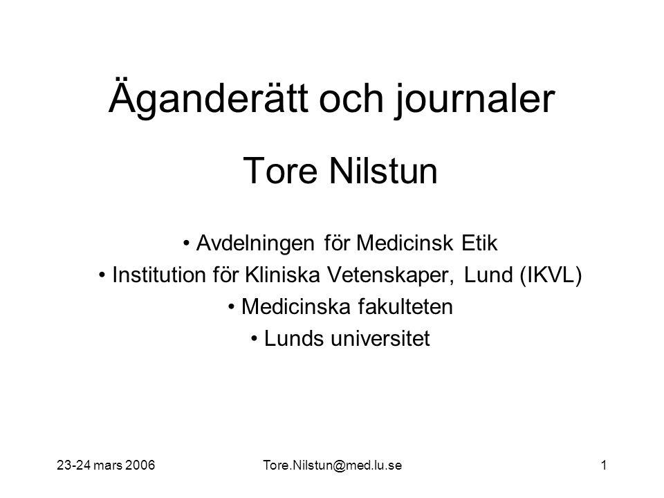 23-24 mars 2006Tore.Nilstun@med.lu.se1 Äganderätt och journaler Tore Nilstun Avdelningen för Medicinsk Etik Institution för Kliniska Vetenskaper, Lund