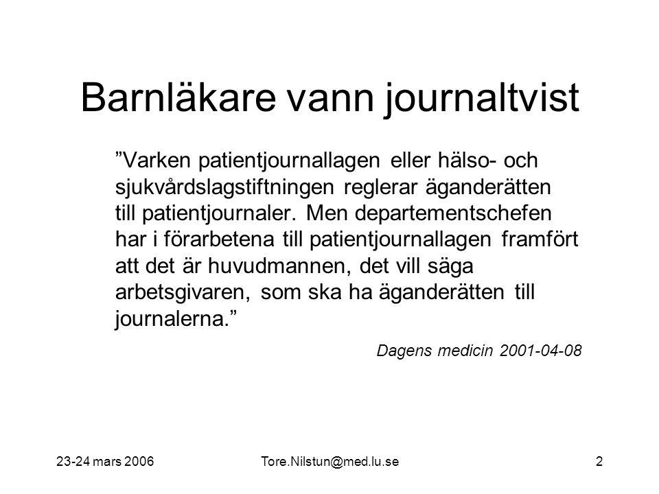 """23-24 mars 2006Tore.Nilstun@med.lu.se2 Barnläkare vann journaltvist """"Varken patientjournallagen eller hälso- och sjukvårdslagstiftningen reglerar ägan"""