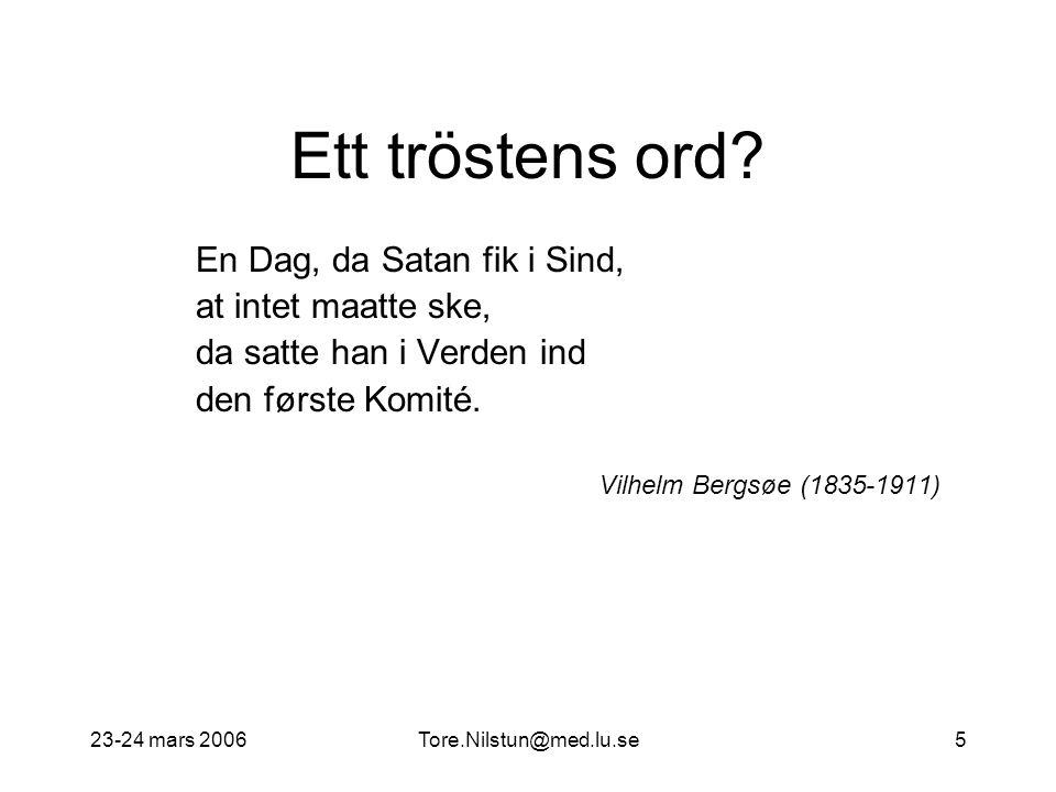 23-24 mars 2006Tore.Nilstun@med.lu.se5 Ett tröstens ord? En Dag, da Satan fik i Sind, at intet maatte ske, da satte han i Verden ind den første Komité