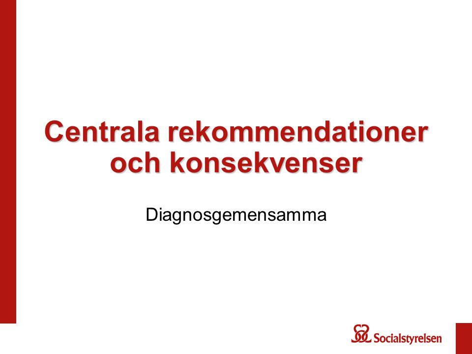 Centrala rekommendationer och konsekvenser Diagnosgemensamma