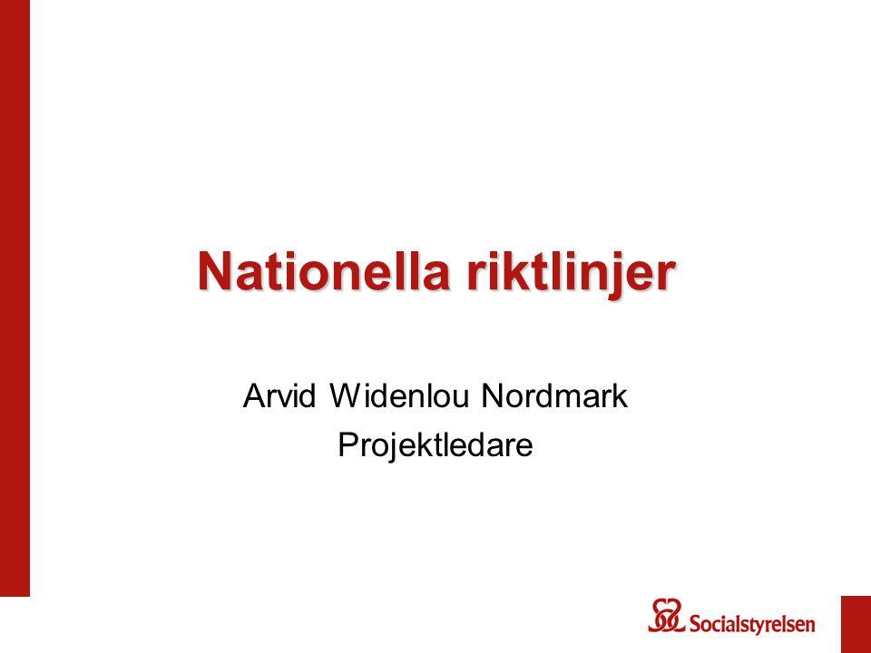 Nationella riktlinjer Arvid Widenlou Nordmark Projektledare