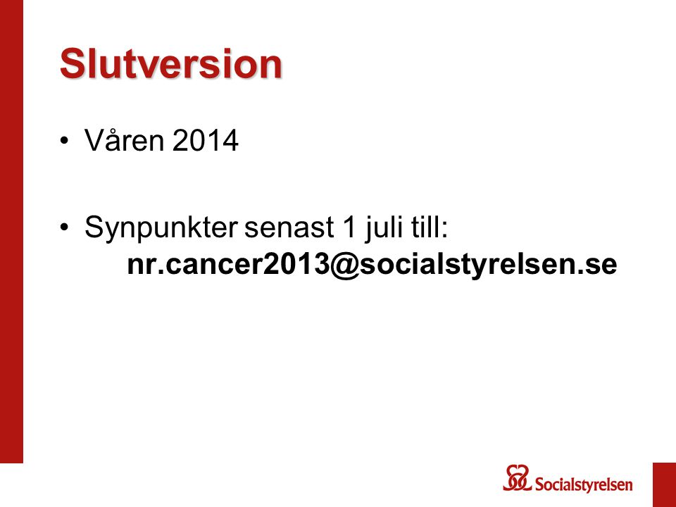 Slutversion Våren 2014 Synpunkter senast 1 juli till: nr.cancer2013@socialstyrelsen.se