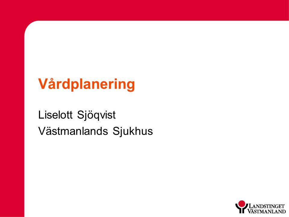 Vårdplanering Liselott Sjöqvist Västmanlands Sjukhus