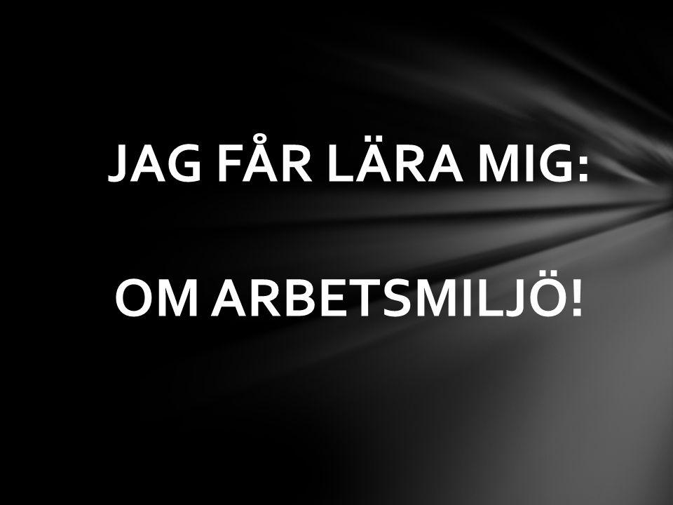 JAG FÅR LÄRA MIG: OM ARBETSMILJÖ!
