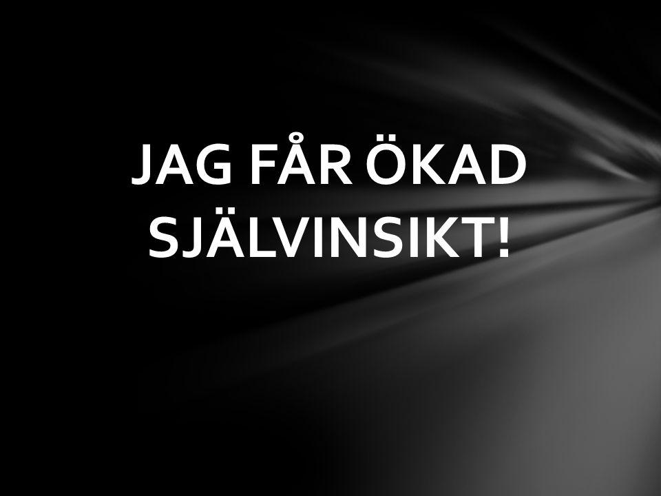 JAG FÅR ÖKAD SJÄLVINSIKT!