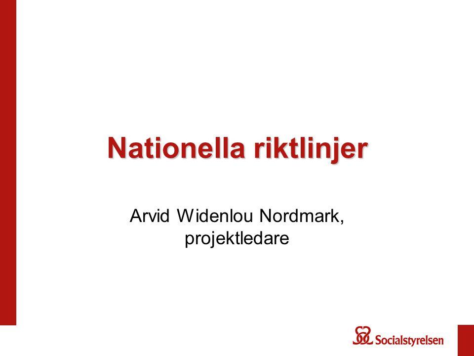 Nationella riktlinjer Arvid Widenlou Nordmark, projektledare