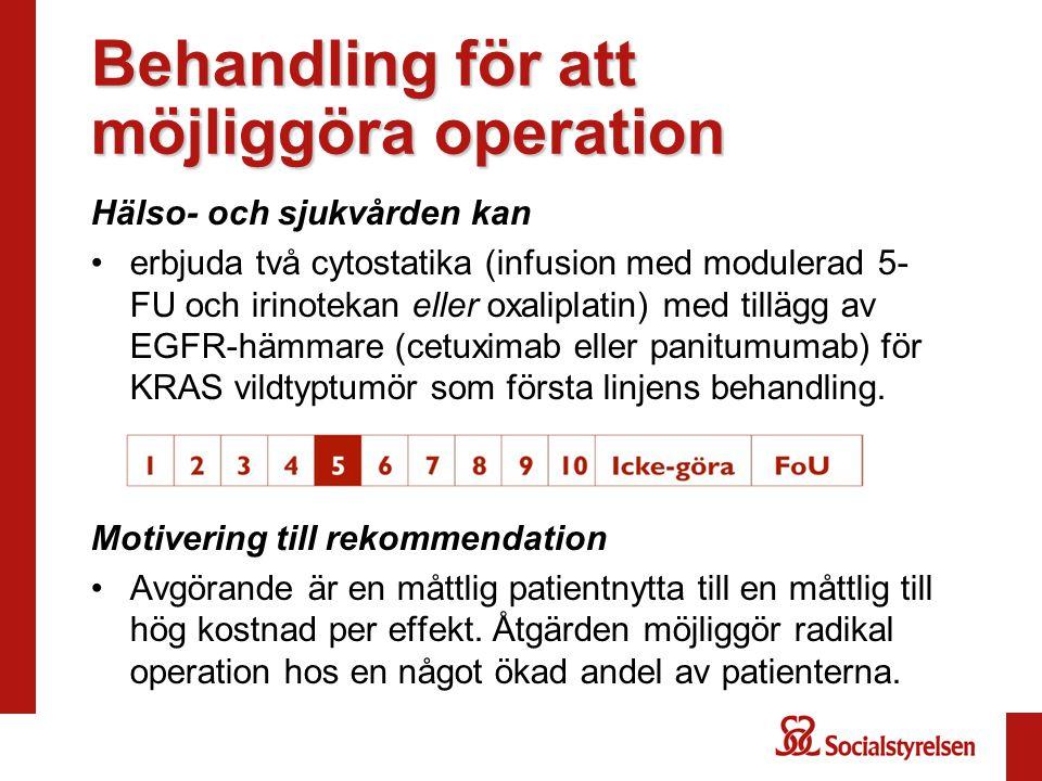 Behandling för att möjliggöra operation Hälso- och sjukvården kan erbjuda två cytostatika (infusion med modulerad 5- FU och irinotekan eller oxaliplat