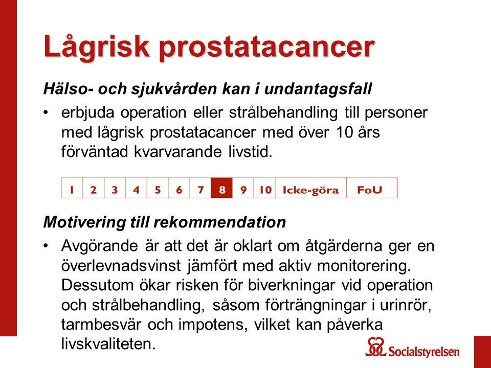 Lågrisk prostatacancer Hälso- och sjukvården kan i undantagsfall erbjuda operation eller strålbehandling till personer med lågrisk prostatacancer med