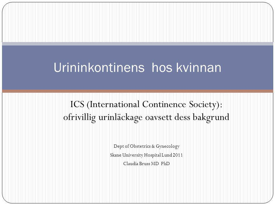ICS (International Continence Society): ofrivillig urinläckage oavsett dess bakgrund Dept of Obstetrics & Gynecology Skane University Hospital Lund 20