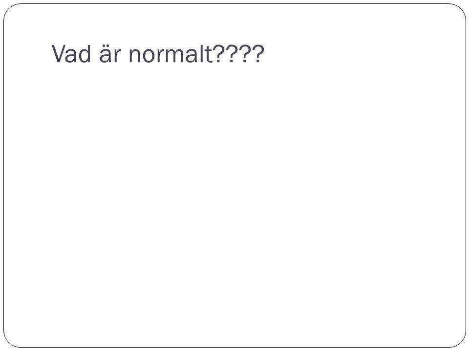 Vad är normalt????