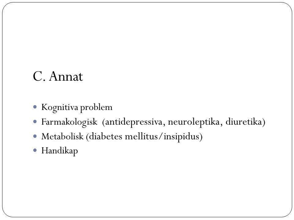 C. Annat Kognitiva problem Farmakologisk ( antidepressiva, neuroleptika, diuretika) Metabolisk ( diabetes mellitus/insipidus) Handikap