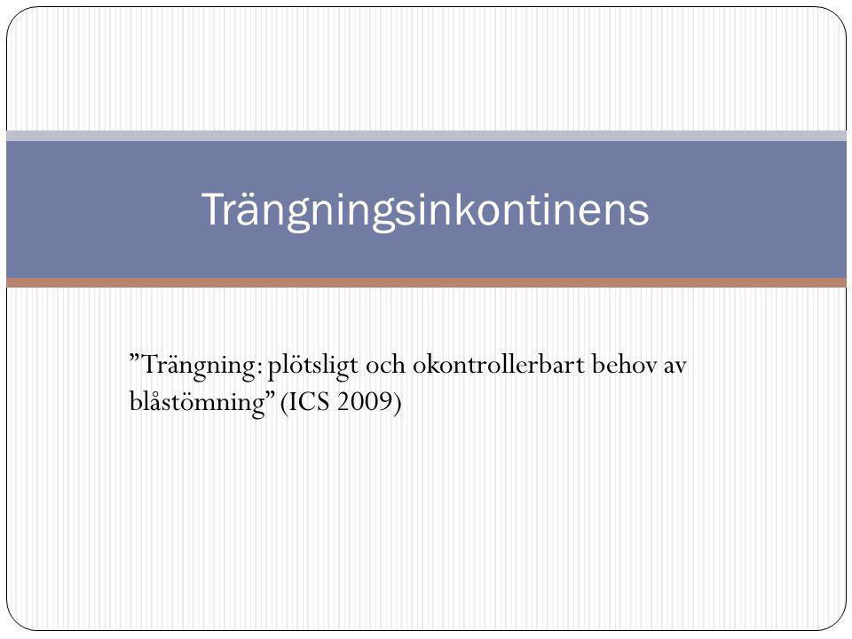 Trängning: plötsligt och okontrollerbart behov av blåstömning (ICS 2009) Trängningsinkontinens
