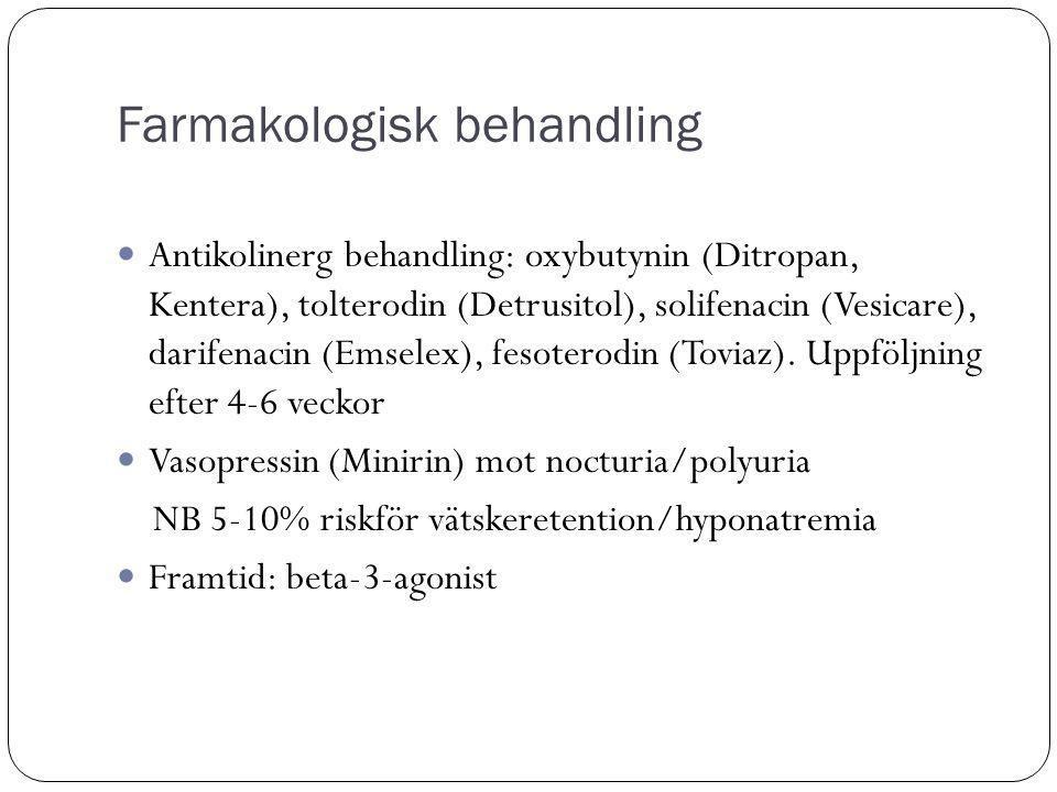 Farmakologisk behandling Antikolinerg behandling: oxybutynin (Ditropan, Kentera), tolterodin (Detrusitol), solifenacin (Vesicare), darifenacin (Emselex), fesoterodin (Toviaz).