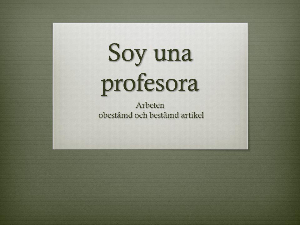 En la escuela – I skolan  Soy una profesora. Jag är en lärare.