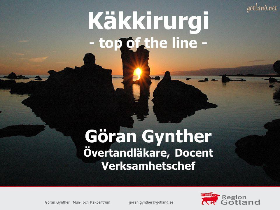 Göran GyntherMun- och Käkcentrumgoran.gynther@gotland.se Käkkirurgi - top of the line - Göran Gynther Övertandläkare, Docent Verksamhetschef