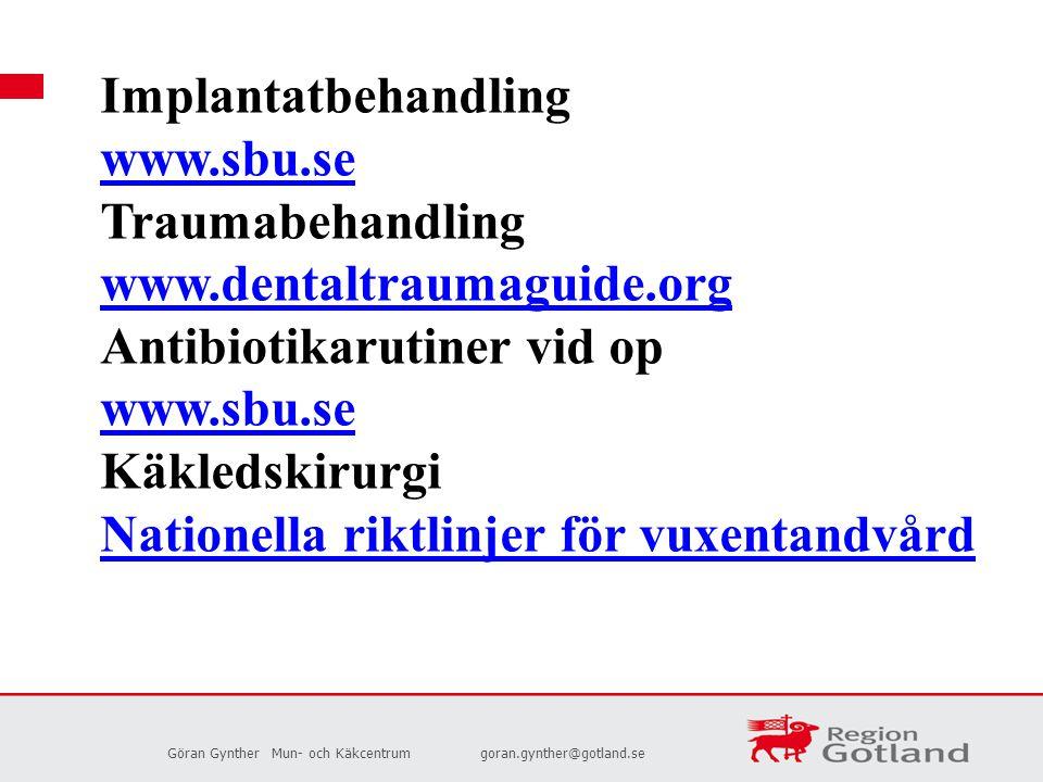 Göran GyntherMun- och Käkcentrumgoran.gynther@gotland.se Implantatbehandling www.sbu.se Traumabehandling www.dentaltraumaguide.org Antibiotikarutiner
