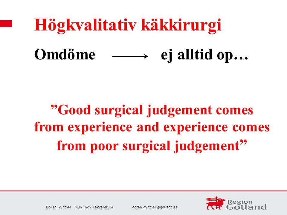 """Göran GyntherMun- och Käkcentrumgoran.gynther@gotland.se Högkvalitativ käkkirurgi Omdöme ej alltid op… """"Good surgical judgement comes from experience"""