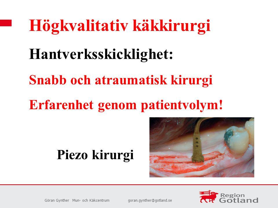 Högkvalitativ käkkirurgi Hantverksskicklighet: Snabb och atraumatisk kirurgi Erfarenhet genom patientvolym! Piezo kirurgi