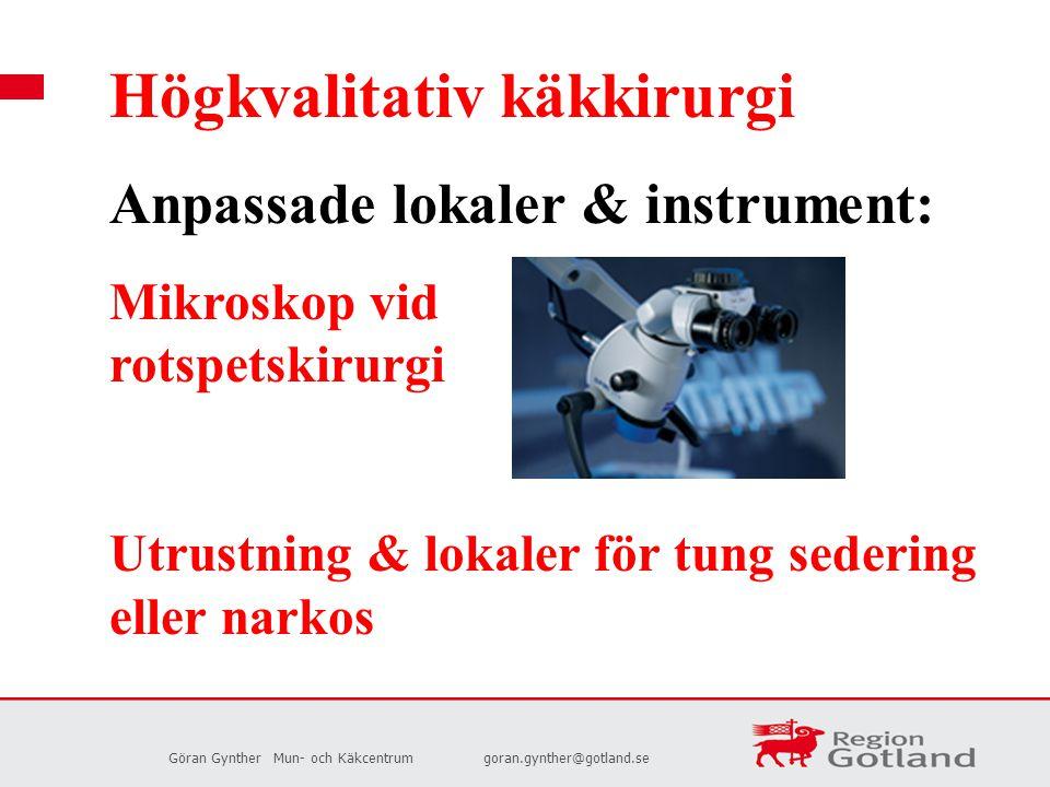 Göran GyntherMun- och Käkcentrumgoran.gynther@gotland.se Högkvalitativ käkkirurgi Anpassade lokaler & instrument: Mikroskop vid rotspetskirurgi Utrust