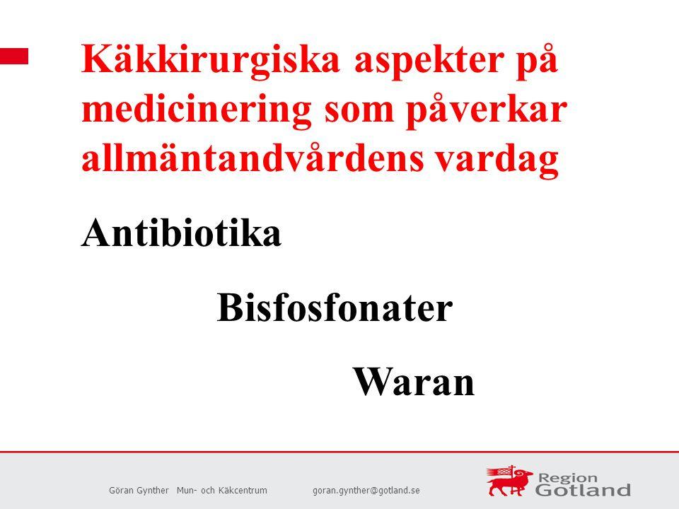 Göran GyntherMun- och Käkcentrumgoran.gynther@gotland.se Käkkirurgiska aspekter på medicinering som påverkar allmäntandvårdens vardag Antibiotika Bisf