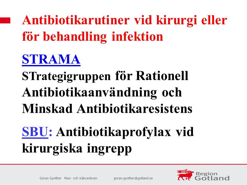 Göran GyntherMun- och Käkcentrumgoran.gynther@gotland.se Antibiotikarutiner vid kirurgi eller för behandling infektion STRAMA STrategigruppen för Rati