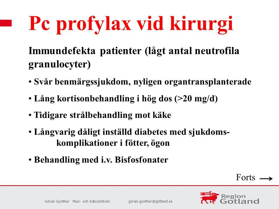 Göran GyntherMun- och Käkcentrumgoran.gynther@gotland.se Pc profylax vid kirurgi Immundefekta patienter (lågt antal neutrofila granulocyter) Svår benm