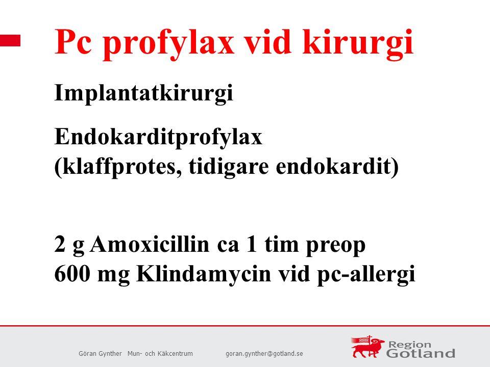 Göran GyntherMun- och Käkcentrumgoran.gynther@gotland.se Pc profylax vid kirurgi Implantatkirurgi Endokarditprofylax (klaffprotes, tidigare endokardit