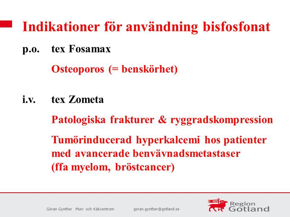 Göran GyntherMun- och Käkcentrumgoran.gynther@gotland.se Indikationer för användning bisfosfonat p.o.tex Fosamax Osteoporos (= benskörhet) i.v.tex Zom