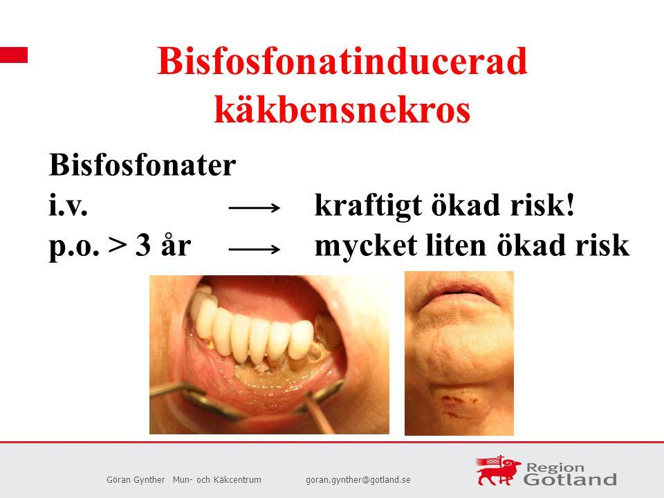 Göran GyntherMun- och Käkcentrumgoran.gynther@gotland.se Bisfosfonater i.v. kraftigt ökad risk! p.o. > 3 år mycket liten ökad risk Bisfosfonatinducera