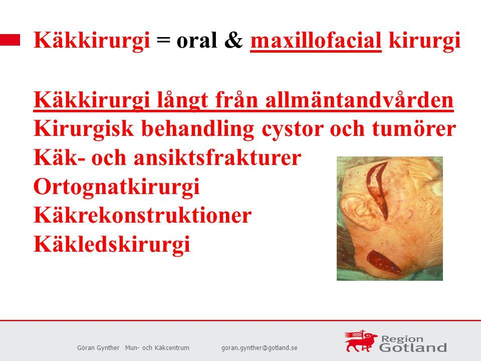 Göran GyntherMun- och Käkcentrumgoran.gynther@gotland.se Käkkirurgi = oral & maxillofacial kirurgi Käkkirurgi långt från allmäntandvården Kirurgisk be